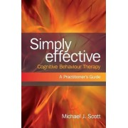 Simply Effective Cognitive Behaviour Therapy by Michael J. Scott