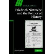 Friedrich Nietzsche and the Politics of History by Christian J. Emden