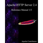 Apache HTTP Server 2.4 Reference Manual 1/3 by Apache Contributors