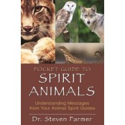 Pocket Guide to Spirit Animals by Dr Steven D Farmer