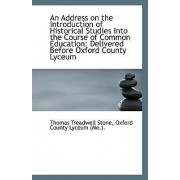 An Address on the Introduction of Historical Studies Into the Course of Common Education by Oxford County Lyceum (M Treadwell Stone