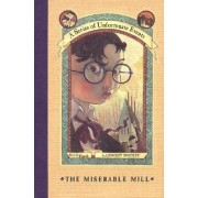 A Series of Unfortunate Events: the Miserable Mill by Lemony Snicket