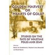 Golden Harvest or Hearts of Gold? by Professor Marek Jan Chodakiewicz