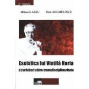 Eseistica lui Vintila Horia - Mihaela Albu Dan Anghelescu
