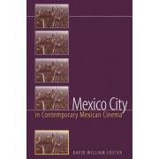 Mexico City in Contemporary Mexican Cinema by David William Foster