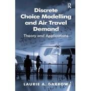 Discrete Choice Modelling and Air Travel Demand by Laurie A. Garrow