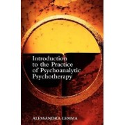 Introduction to the Practice of Psychoanalytic Psychotherapy by Alessandra Lemma