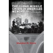 The Cuban Missile Crisis in American Memory by Sheldon M. Stern