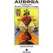 Aurora. Fundamentele filozofiei astrologiei si teologiei - Jakob Bohme