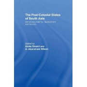 The Post-colonial States of South Asia by Amita Shastri