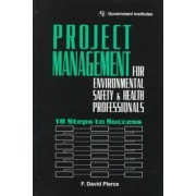 Project Management for Environmental, Health and Safety Professionals by F. David Pierce