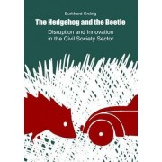 The Hedgehog and the Beetle. Disruption and Innovation in the Civil Society Sector. by Burkhard Gnarig