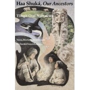 Haa Shuka, Our Ancestors by Nora Marks Dauenhauer