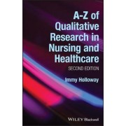 A-Z of Qualitative Research in Nursing and Healthcare by Immy Holloway