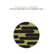 The Economics of Foreign Aid by Raymond F. Mikesell