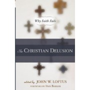 The Christian Delusion by John Loftus
