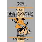 Soviet State and Society between Revolutions, 1918-1929 by Lewis H. Siegelbaum