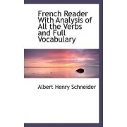 French Reader with Analysis of All the Verbs and Full Vocabulary by Albert Henry Schneider