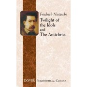 Twilight of the Idols and Antichrist by Friedrich Nietzshe