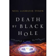 Death By Black Hole and Other Cosmic Quandaries by Neil Degrasse Tyson