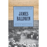 A Historical Guide to James Baldwin by Douglas Field