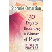 30 Days to Becoming a Woman of Prayer Book of Prayers by Stormie Omartian