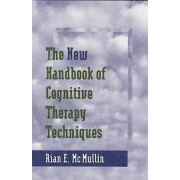 The New Handbook of Cognitive Therapy Techniques by Rian E. McMullin