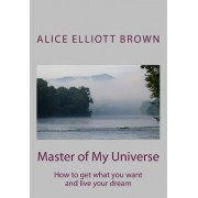 Master of My Universe by Alice Elliott Brown