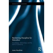 Reclaiming Discipline for Education: Knowledge, Relationships and the Birth of Community