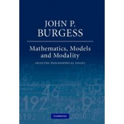 Mathematics, Models, and Modality by John P. Burgess