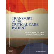 Transport Of The Critical Care Patient by Rosemary Adam