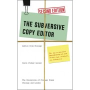 The Subversive Copy Editor: Advice from Chicago (Or, How to Negotiate Good Relationships with Your Writers, Your Colleagues, and Yourself)