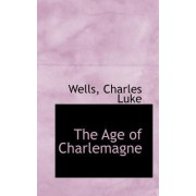 The Age of Charlemagne by Wells Charles Luke