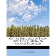 On the Influence of Brain Power on History; An Address Delivered by Norman Lockyer