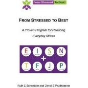 From Stressed to Best -- A Proven Program for Reducing Everyday Stress by Ruth E Schneider and David S Prudhomme