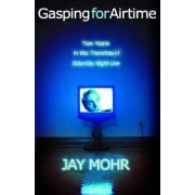 Gasping for Airtime by J. Mohr