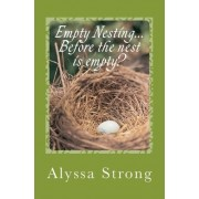 Empty Nesting...Before the Nest Is Empty? by Alyssa Strong