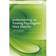 Understanding and Treating Psychogenic Voice Disorder by Peter Butcher