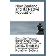 New Zealand, and Its Native Population by British And Foreign Aborigi Dieffenbach