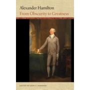 Alexander Hamilton: From Obscurity to Greatness