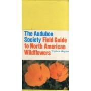 The Audubon Society Field Guide to North American Wildflowers (Western Region) by Richard Spellenberg