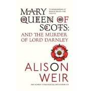 Mary Queen of Scots by Alison Weir