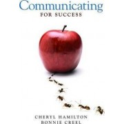 Communicating for Success by Cheryl M. Hamilton