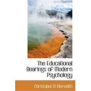 The Educational Bearings of Modern Psychology by Christabel M Meredith