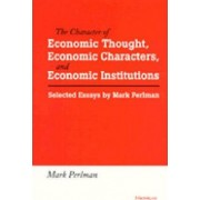 The Character of Economic Thought, Economic Characters and Economic Institutions by Mark Perlman