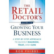 The Retail Doctor's Guide to Growing Your Business by Bob Phibbs