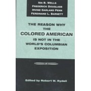 The Reason Why Colored American is Not in World's Columbian Exposition by Robert W. Rydell