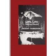Life, Life by Arseny Tarkovsky