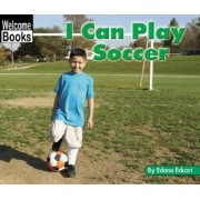 I Can Play Soccer by Edana Eckart