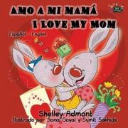Amo a Mi Mama I Love My Mom: Spanish English Bilingual Edition